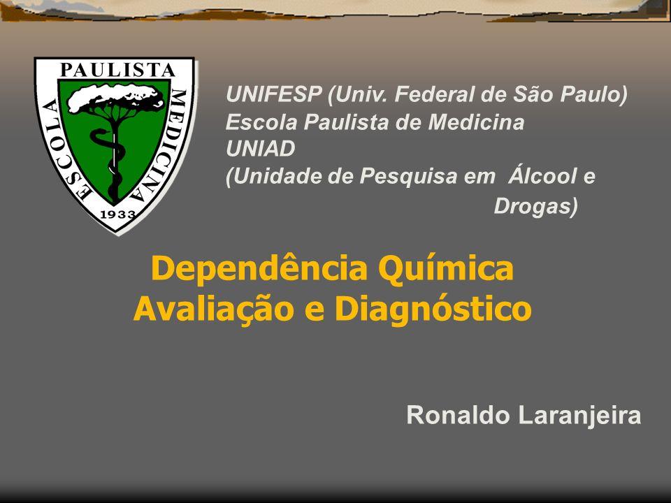 UNIFESP (Univ. Federal de São Paulo) Escola Paulista de Medicina UNIAD (Unidade de Pesquisa em Álcool e Drogas) Dependência Química Avaliação e Diagnó