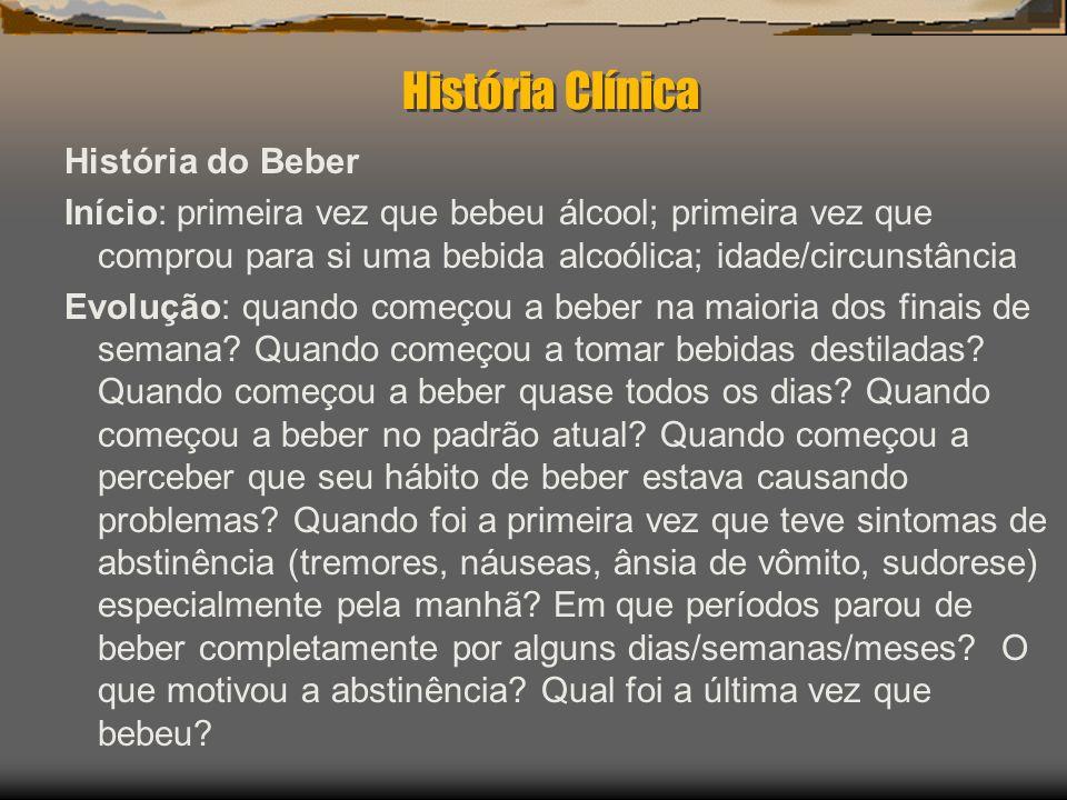 História Clínica História do Beber Início: primeira vez que bebeu álcool; primeira vez que comprou para si uma bebida alcoólica; idade/circunstância E