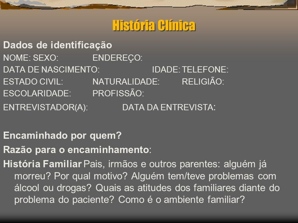 História Clínica Dados de identificação NOME:SEXO: ENDEREÇO: DATA DE NASCIMENTO:IDADE:TELEFONE: ESTADO CIVIL: NATURALIDADE:RELIGIÃO: ESCOLARIDADE:PROF