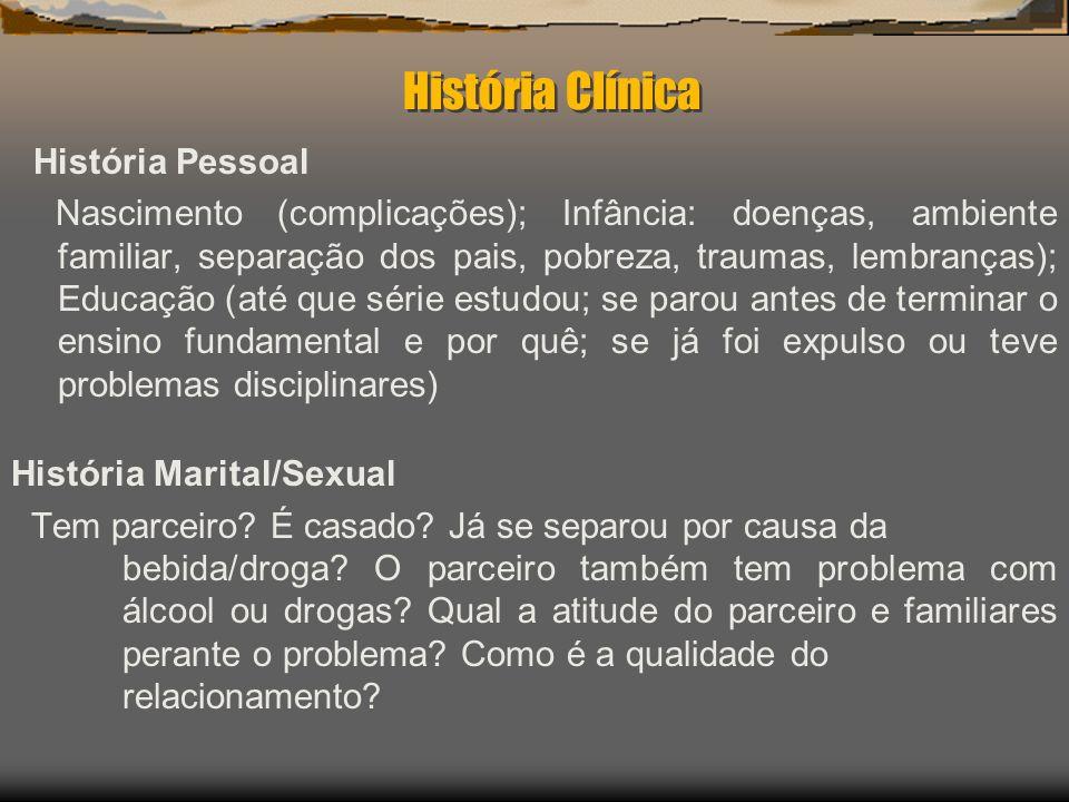 História Clínica História Pessoal Nascimento (complicações); Infância: doenças, ambiente familiar, separação dos pais, pobreza, traumas, lembranças);