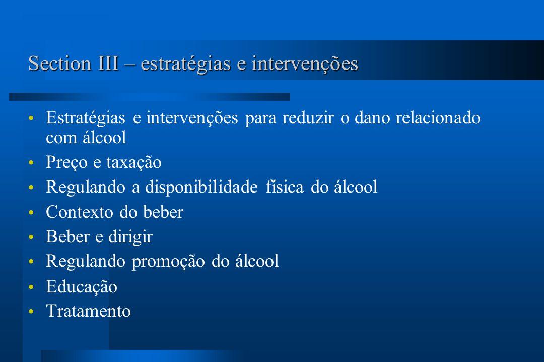 Section III – estratégias e intervenções Estratégias e intervenções para reduzir o dano relacionado com álcool Preço e taxação Regulando a disponibili