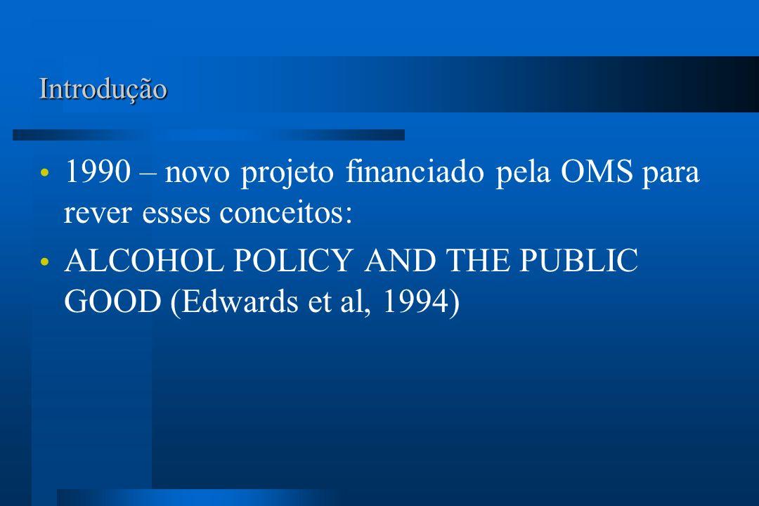 Introdução 1990 – novo projeto financiado pela OMS para rever esses conceitos: ALCOHOL POLICY AND THE PUBLIC GOOD (Edwards et al, 1994)