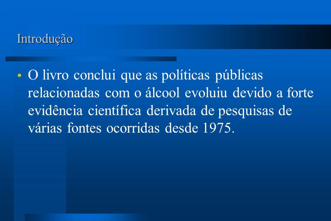 Introdução O livro conclui que as políticas públicas relacionadas com o álcool evoluiu devido a forte evidência científica derivada de pesquisas de vá
