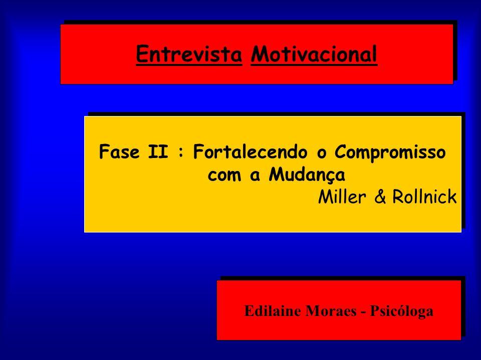 Edilaine Moraes - Psicóloga Fase II : Fortalecendo o Compromisso com a Mudança Miller & Rollnick Fase II : Fortalecendo o Compromisso com a Mudança Mi