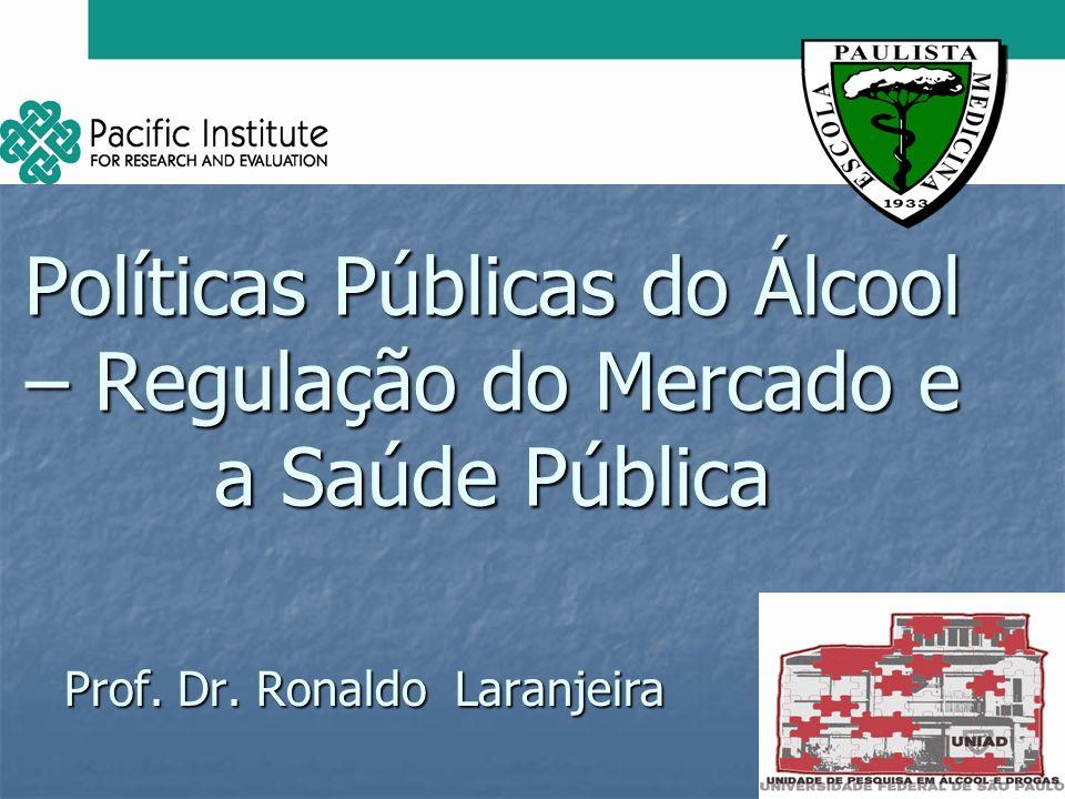 Políticas Públicas do Álcool – Regulação do Mercado e a Saúde Pública Prof. Dr. Ronaldo Laranjeira
