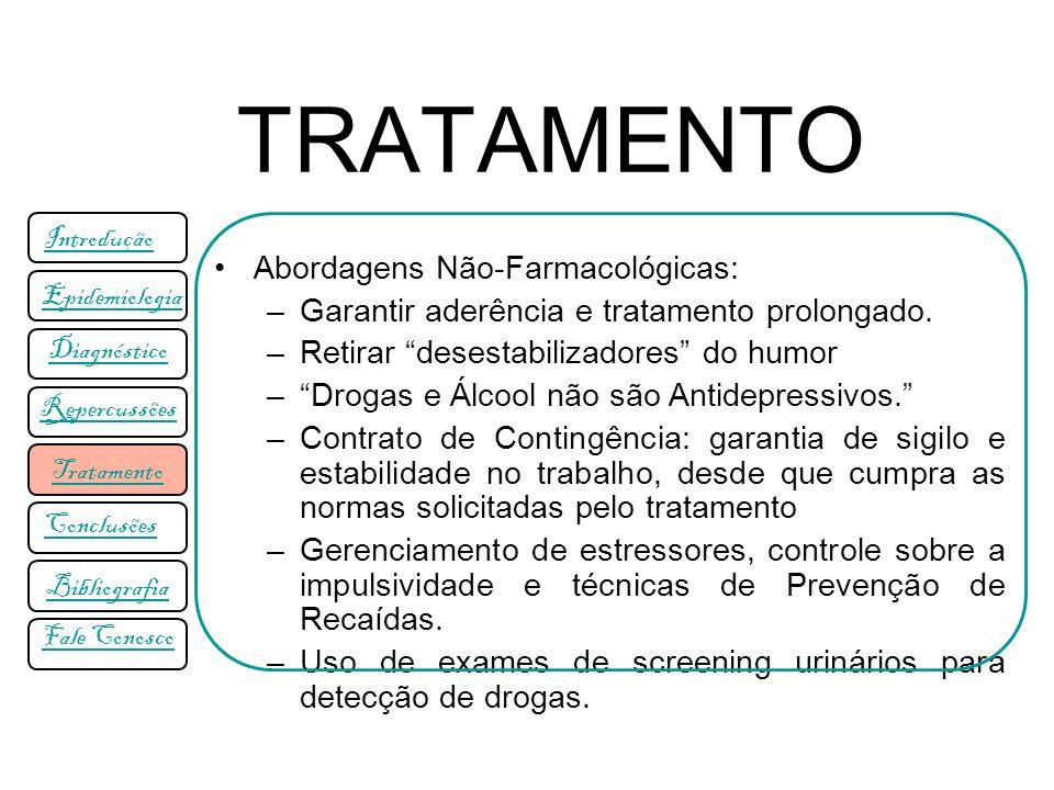 TRATAMENTO Abordagens Não-Farmacológicas: –Garantir aderência e tratamento prolongado. –Retirar desestabilizadores do humor –Drogas e Álcool não são A