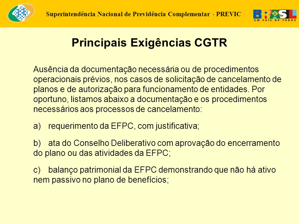 Superintendência Nacional de Previdência Complementar - PREVIC Ausência da documentação necessária ou de procedimentos operacionais prévios, nos casos