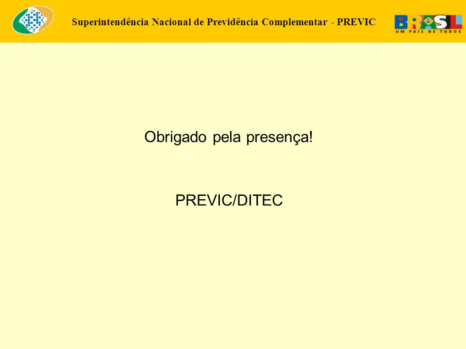 Superintendência Nacional de Previdência Complementar - PREVIC Obrigado pela presença! PREVIC/DITEC