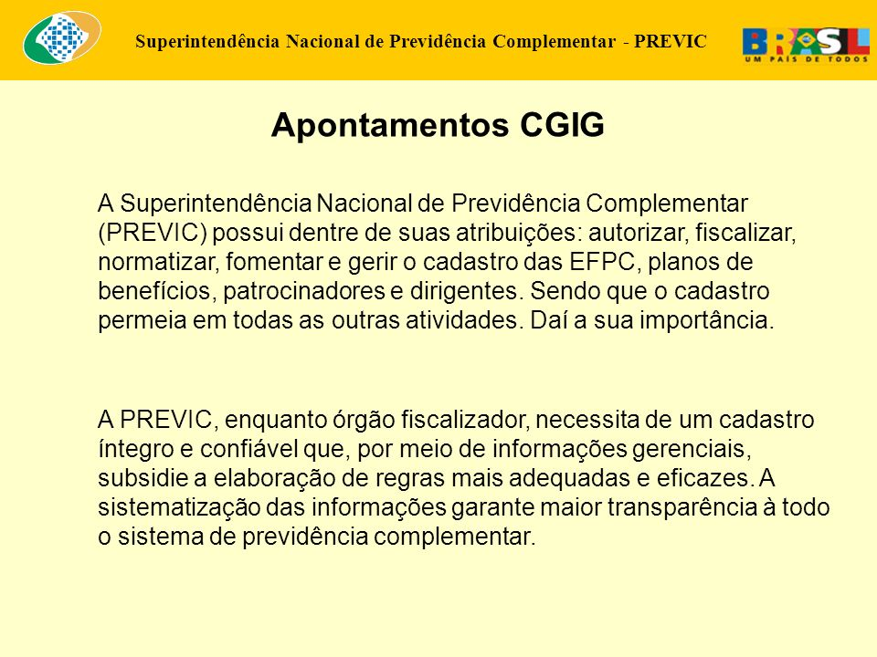 Superintendência Nacional de Previdência Complementar - PREVIC Apontamentos CGIG A Superintendência Nacional de Previdência Complementar (PREVIC) poss