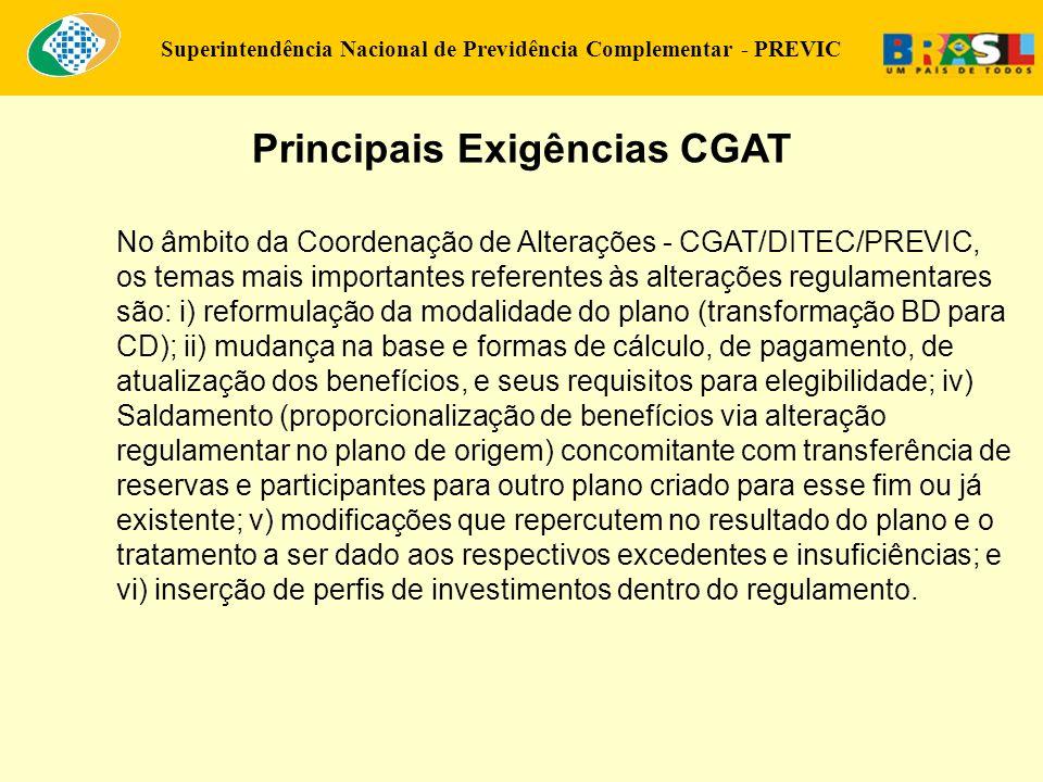 Superintendência Nacional de Previdência Complementar - PREVIC Principais Exigências CGAT No âmbito da Coordenação de Alterações - CGAT/DITEC/PREVIC,