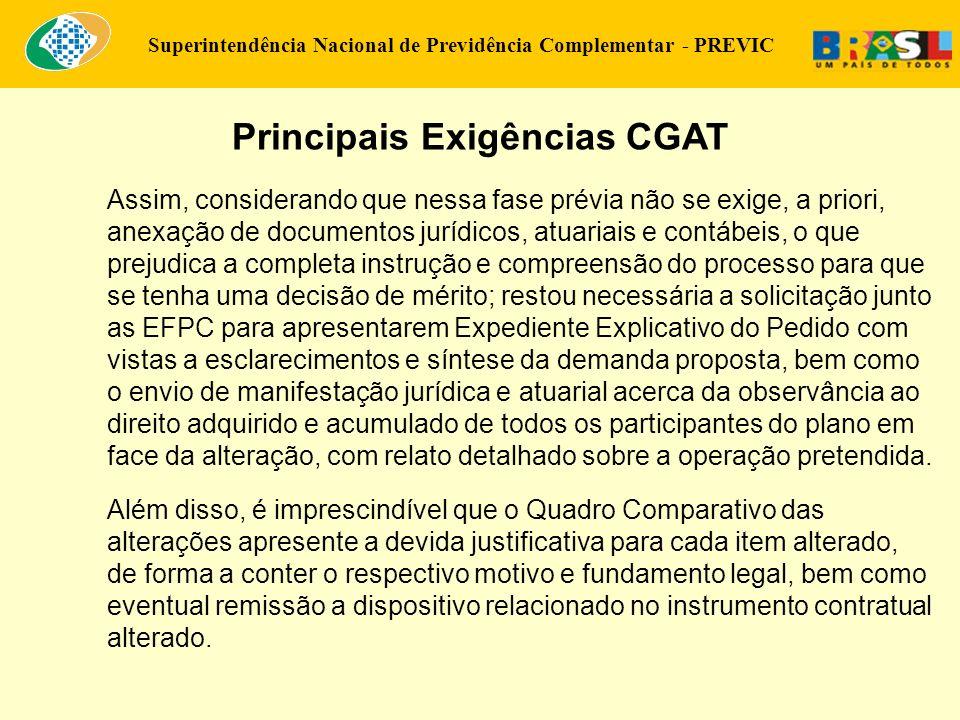 Superintendência Nacional de Previdência Complementar - PREVIC Principais Exigências CGAT Assim, considerando que nessa fase prévia não se exige, a pr