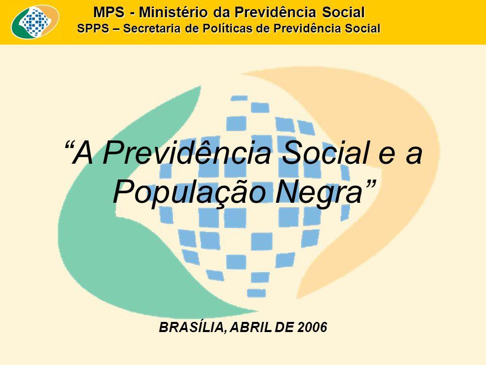 MPS - Ministério da Previdência Social SPPS – Secretaria de Políticas de Previdência Social A Previdência Social e a População Negra BRASÍLIA, ABRIL D