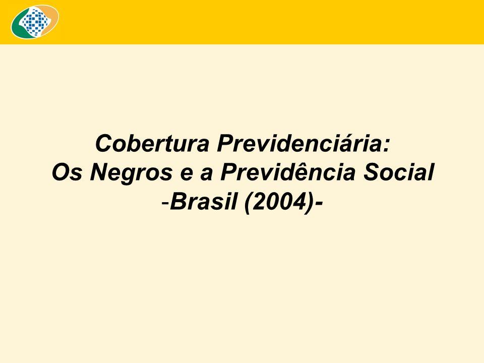 Cobertura Previdenciária: Os Negros e a Previdência Social -Brasil (2004)-