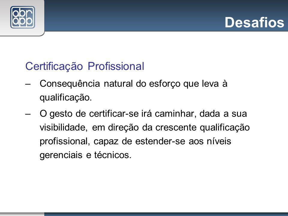 Desafios Certificação Profissional –Consequência natural do esforço que leva à qualificação. – O gesto de certificar-se irá caminhar, dada a sua visib