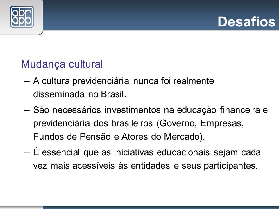 Desafios Mudança cultural –A cultura previdenciária nunca foi realmente disseminada no Brasil. –São necessários investimentos na educação financeira e