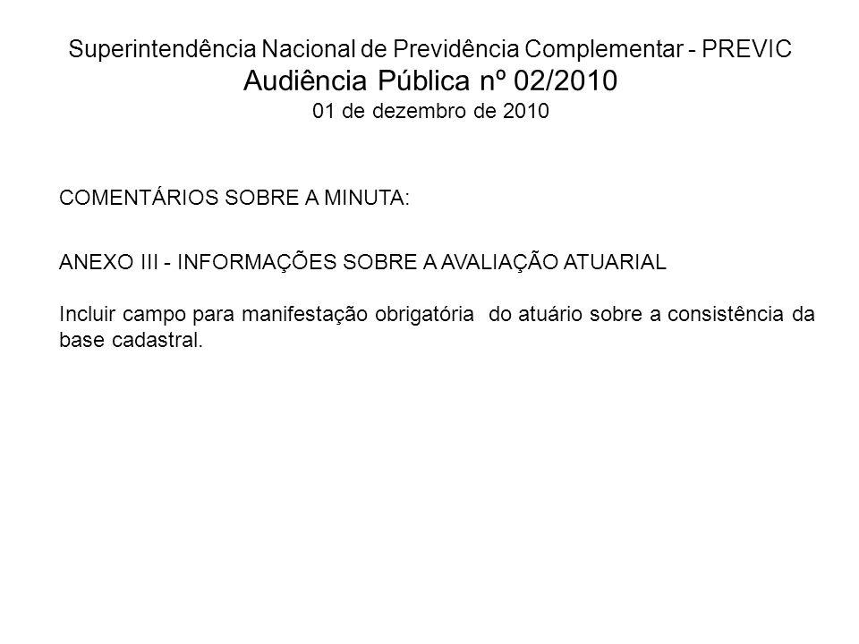 Superintendência Nacional de Previdência Complementar - PREVIC Audiência Pública nº 02/2010 01 de dezembro de 2010 COMENTÁRIOS SOBRE A MINUTA: ANEXO I