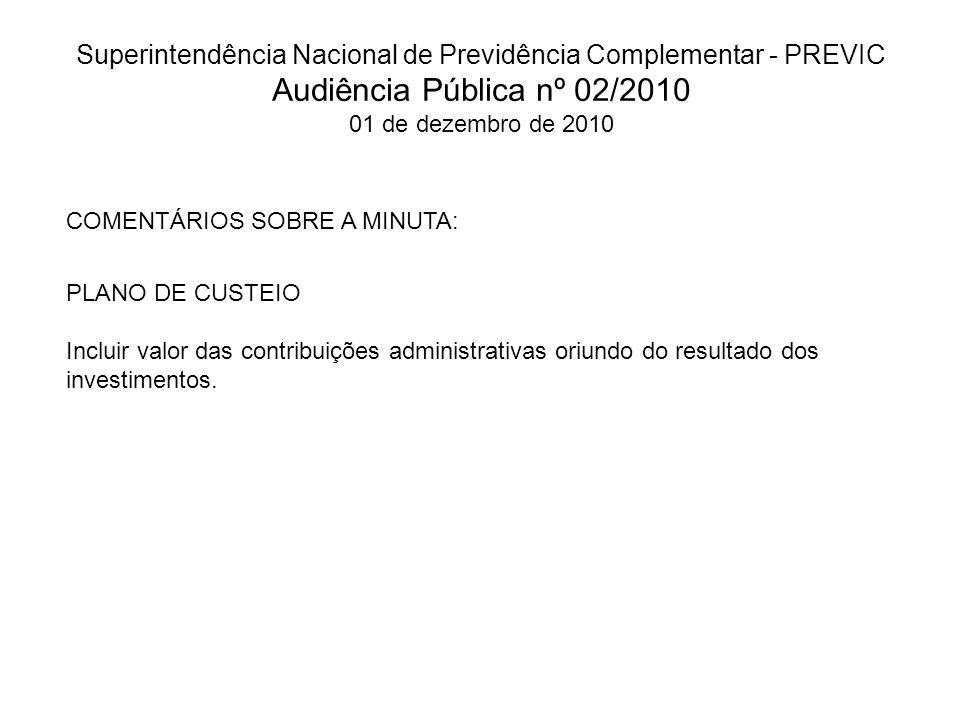 Superintendência Nacional de Previdência Complementar - PREVIC Audiência Pública nº 02/2010 01 de dezembro de 2010 COMENTÁRIOS SOBRE A MINUTA: PLANO D