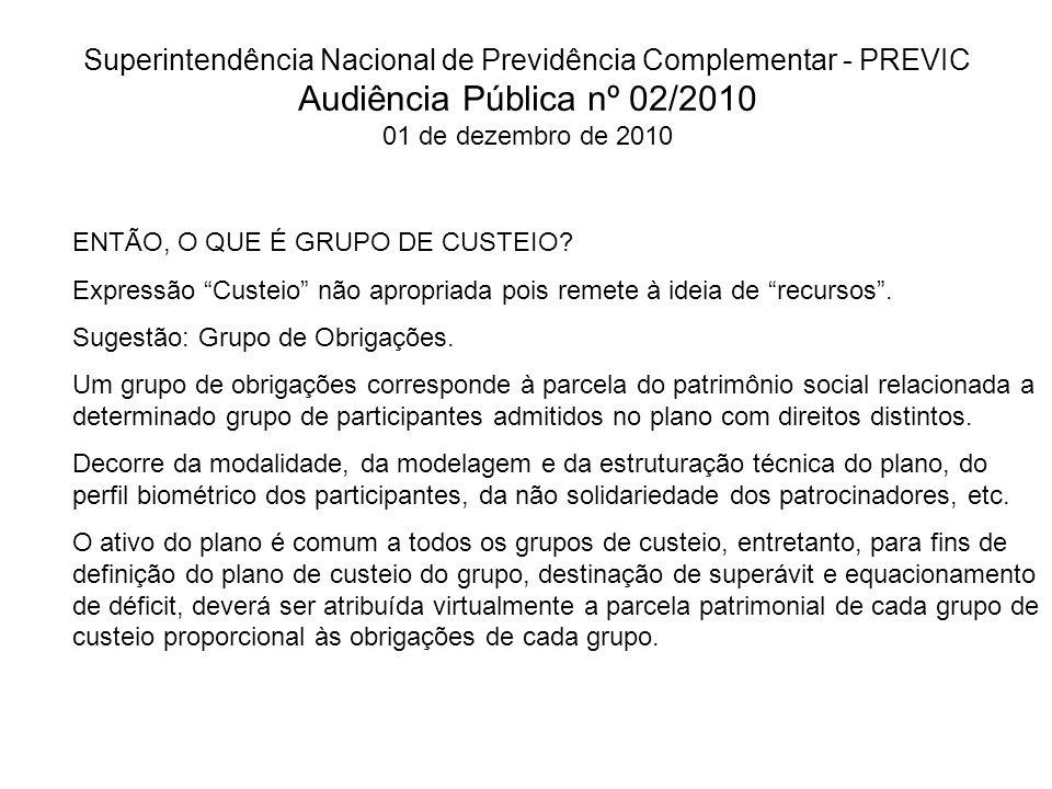 Superintendência Nacional de Previdência Complementar - PREVIC Audiência Pública nº 02/2010 01 de dezembro de 2010 ENTÃO, O QUE É GRUPO DE CUSTEIO.