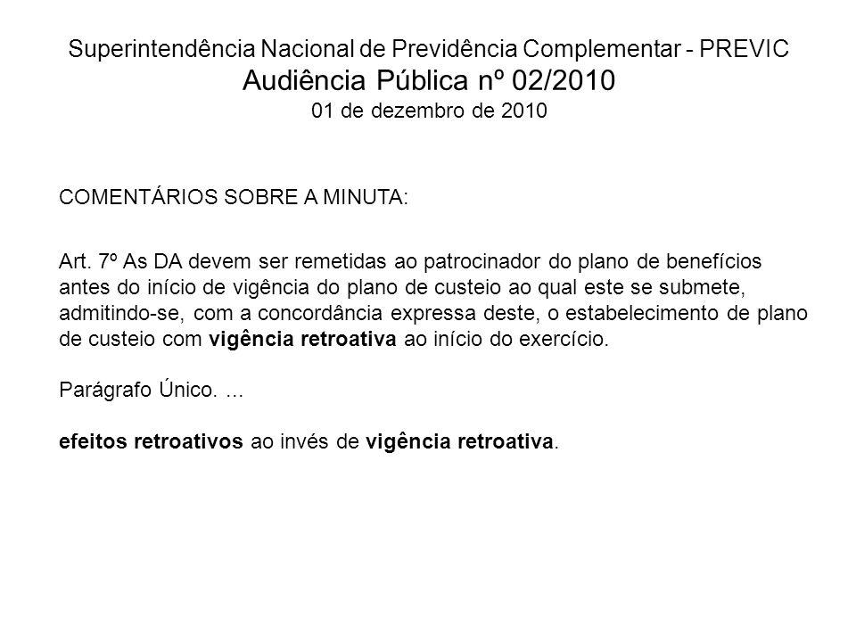 Superintendência Nacional de Previdência Complementar - PREVIC Audiência Pública nº 02/2010 01 de dezembro de 2010 COMENTÁRIOS SOBRE A MINUTA: Art. 7º