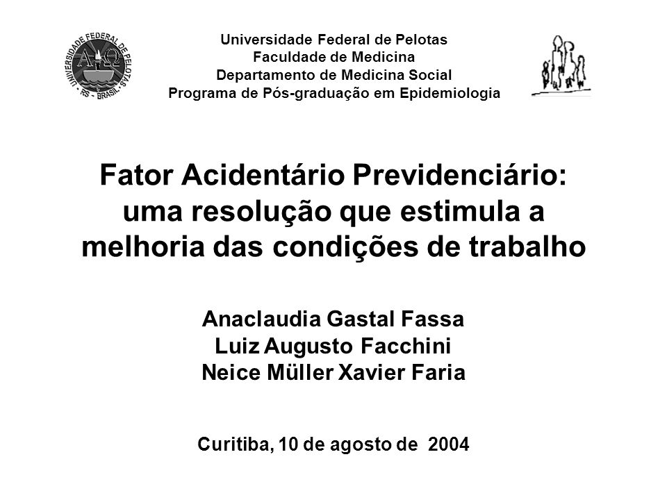 Fator Acidentário Previdenciário: uma resolução que estimula a melhoria das condições de trabalho Curitiba, 10 de agosto de 2004 Universidade Federal
