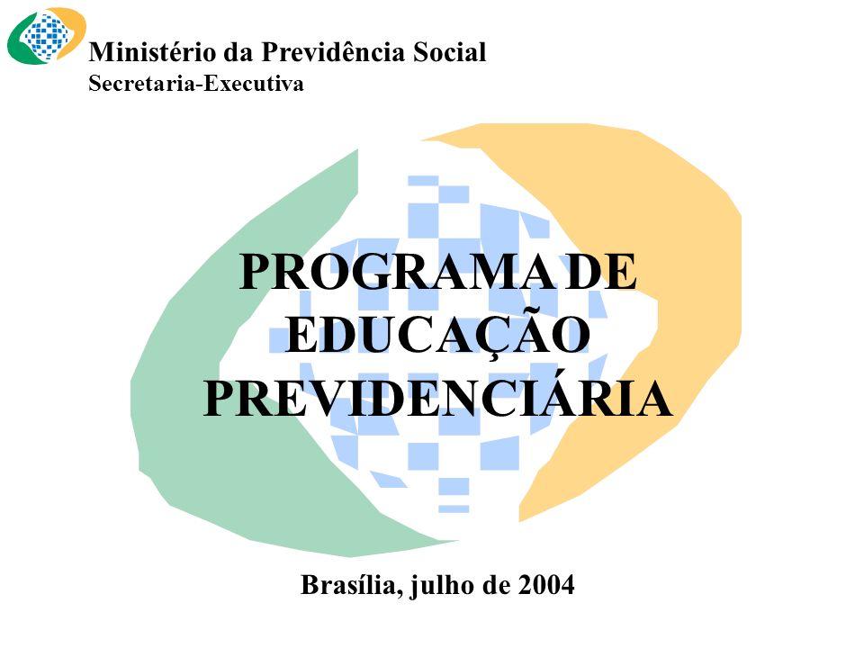 Ministério da Previdência Social Secretaria-Executiva PROGRAMA DE EDUCAÇÃO PREVIDENCIÁRIA Brasília, julho de 2004