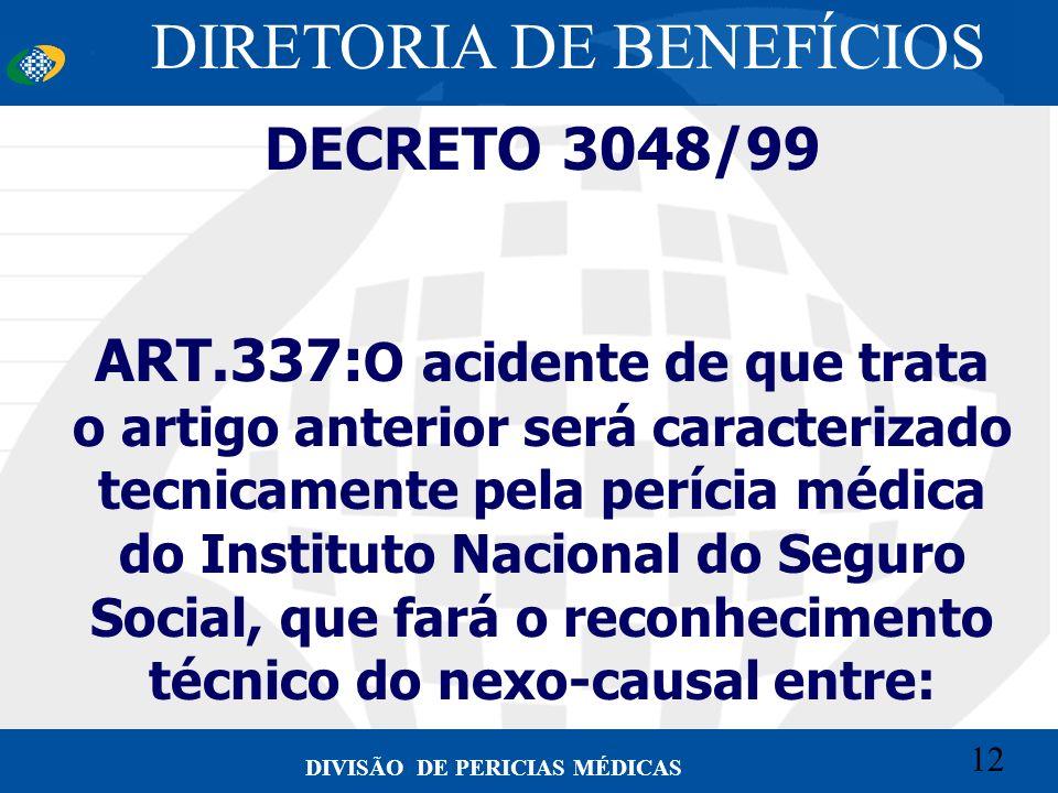 12 Convênio CETEAD 12 DIVISÃO DE PERICIAS MÉDICAS DECRETO 3048/99 ART.337: O acidente de que trata o artigo anterior será caracterizado tecnicamente p