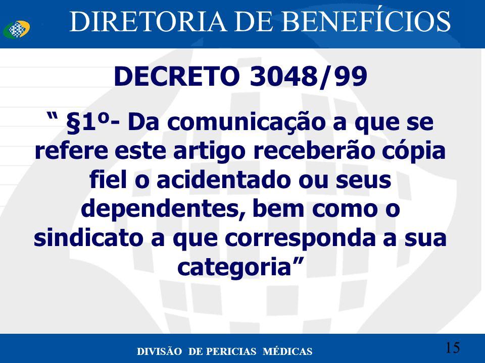 15 Convênio CETEAD 15 DIVISÃO DE PERICIAS MÉDICAS DECRETO 3048/99 §1º- Da comunicação a que se refere este artigo receberão cópia fiel o acidentado ou