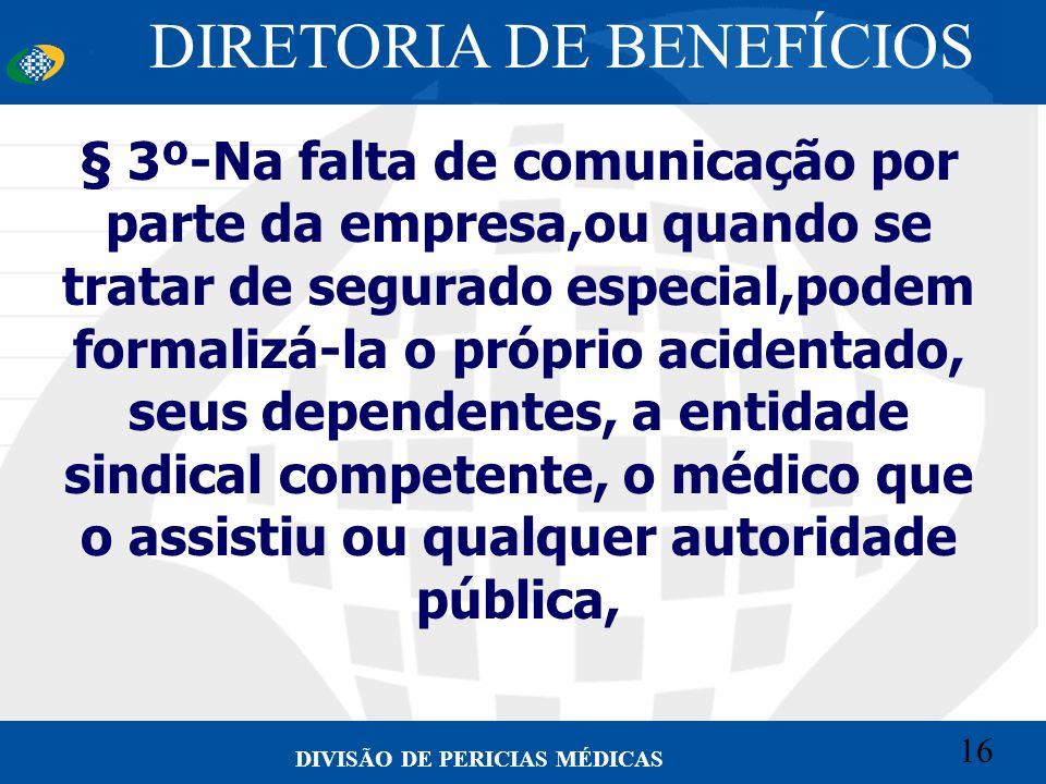 16 Convênio CETEAD 16 DIVISÃO DE PERICIAS MÉDICAS § 3º-Na falta de comunicação por parte da empresa,ou quando se tratar de segurado especial,podem for