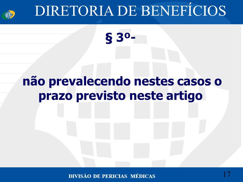 17 Convênio CETEAD 17 DIVISÃO DE PERICIAS MÉDICAS § 3º- não prevalecendo nestes casos o prazo previsto neste artigo DIRETORIA DE BENEFÍCIOS