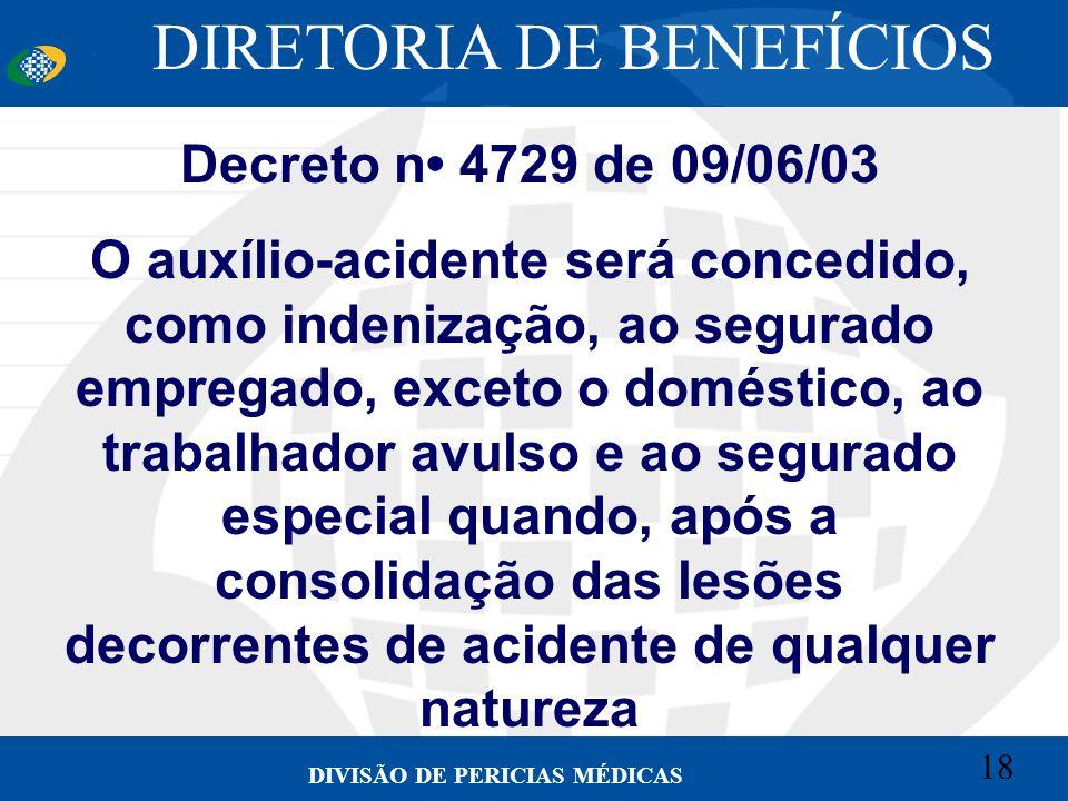 18 Convênio CETEAD 18 DIVISÃO DE PERICIAS MÉDICAS Decreto n 4729 de 09/06/03 O auxílio-acidente será concedido, como indenização, ao segurado empregad