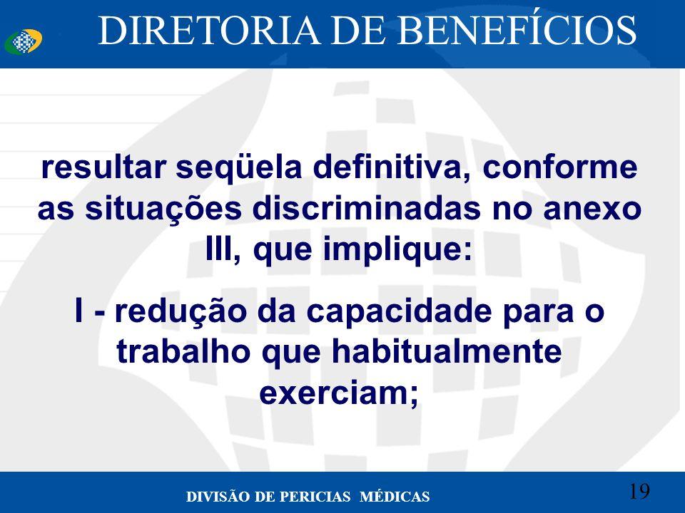 19 Convênio CETEAD 19 DIVISÃO DE PERICIAS MÉDICAS resultar seqüela definitiva, conforme as situações discriminadas no anexo III, que implique: I - red