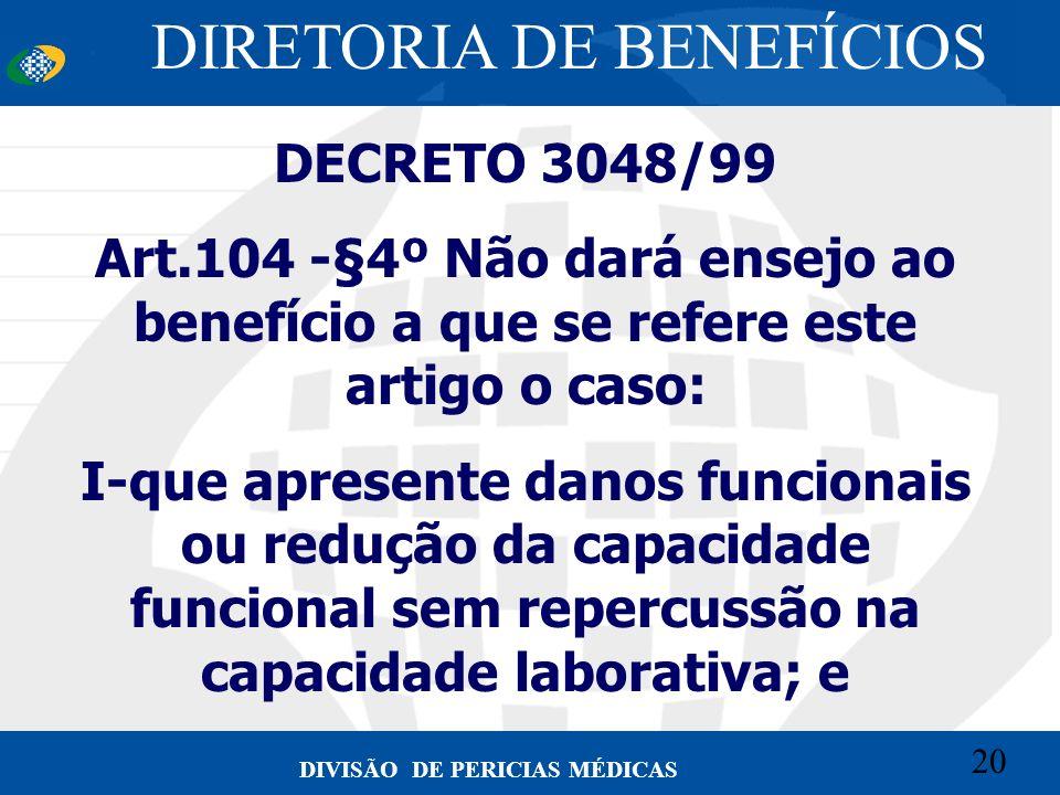 20 Convênio CETEAD 20 DIVISÃO DE PERICIAS MÉDICAS DECRETO 3048/99 Art.104 -§4º Não dará ensejo ao benefício a que se refere este artigo o caso: I-que