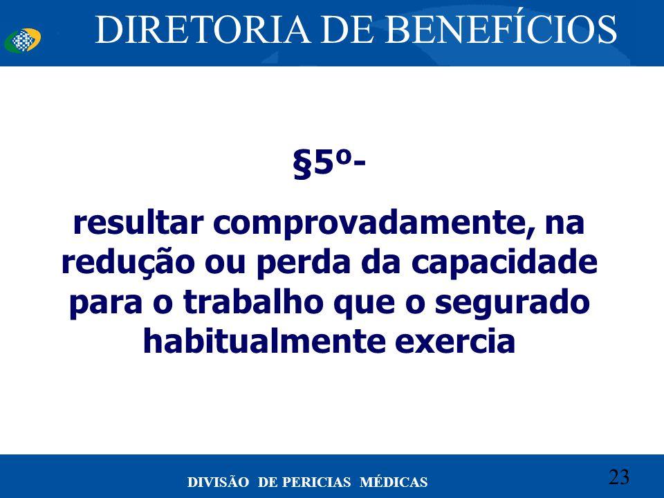 23 Convênio CETEAD 23 DIVISÃO DE PERICIAS MÉDICAS §5º- resultar comprovadamente, na redução ou perda da capacidade para o trabalho que o segurado habi