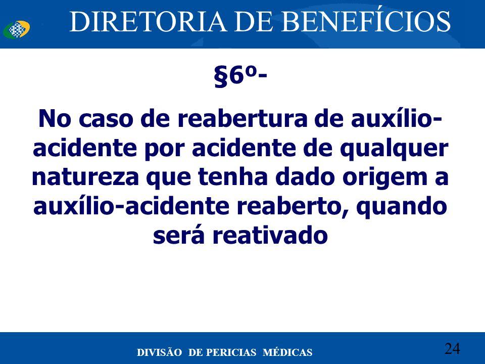 24 Convênio CETEAD 24 DIVISÃO DE PERICIAS MÉDICAS §6º- No caso de reabertura de auxílio- acidente por acidente de qualquer natureza que tenha dado ori