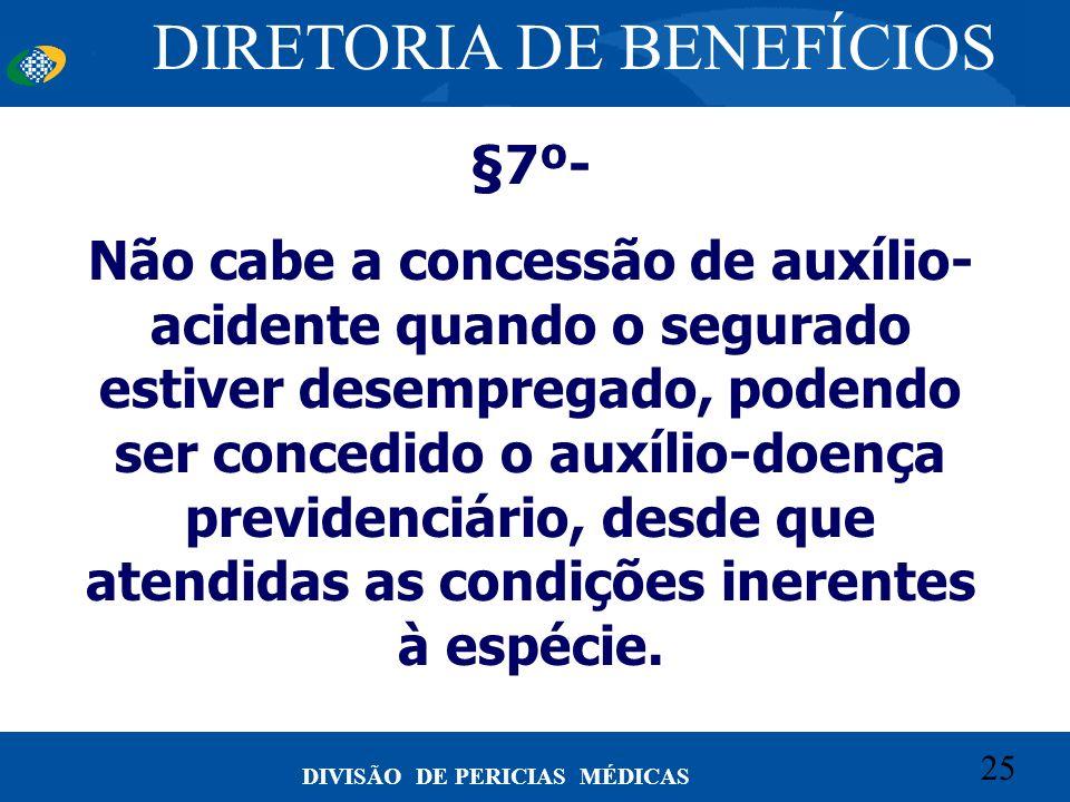 25 Convênio CETEAD 25 DIVISÃO DE PERICIAS MÉDICAS §7º- Não cabe a concessão de auxílio- acidente quando o segurado estiver desempregado, podendo ser c