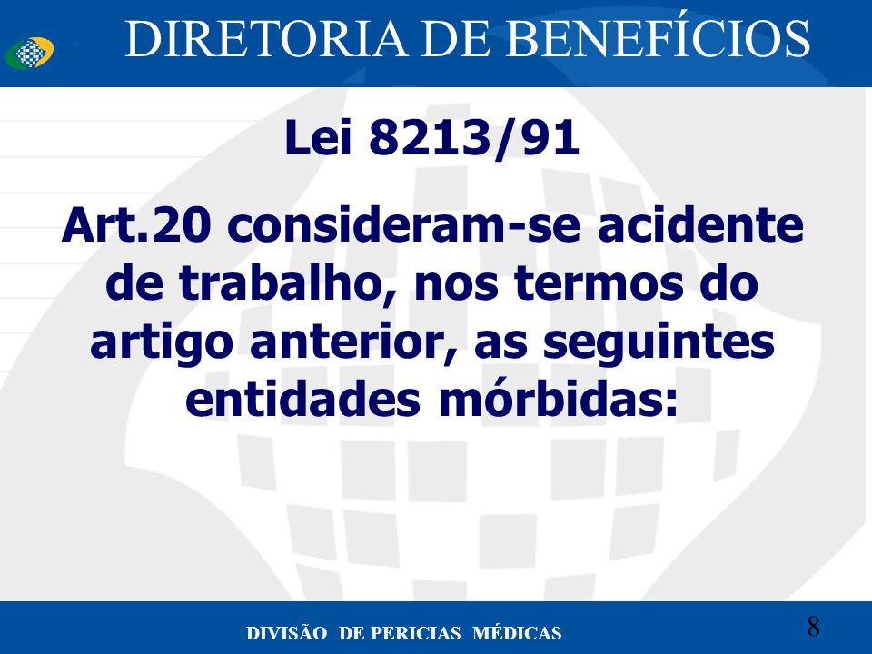 8 Convênio CETEAD 8 DIVISÃO DE PERICIAS MÉDICAS Lei 8213/91 Art.20 consideram-se acidente de trabalho, nos termos do artigo anterior, as seguintes ent