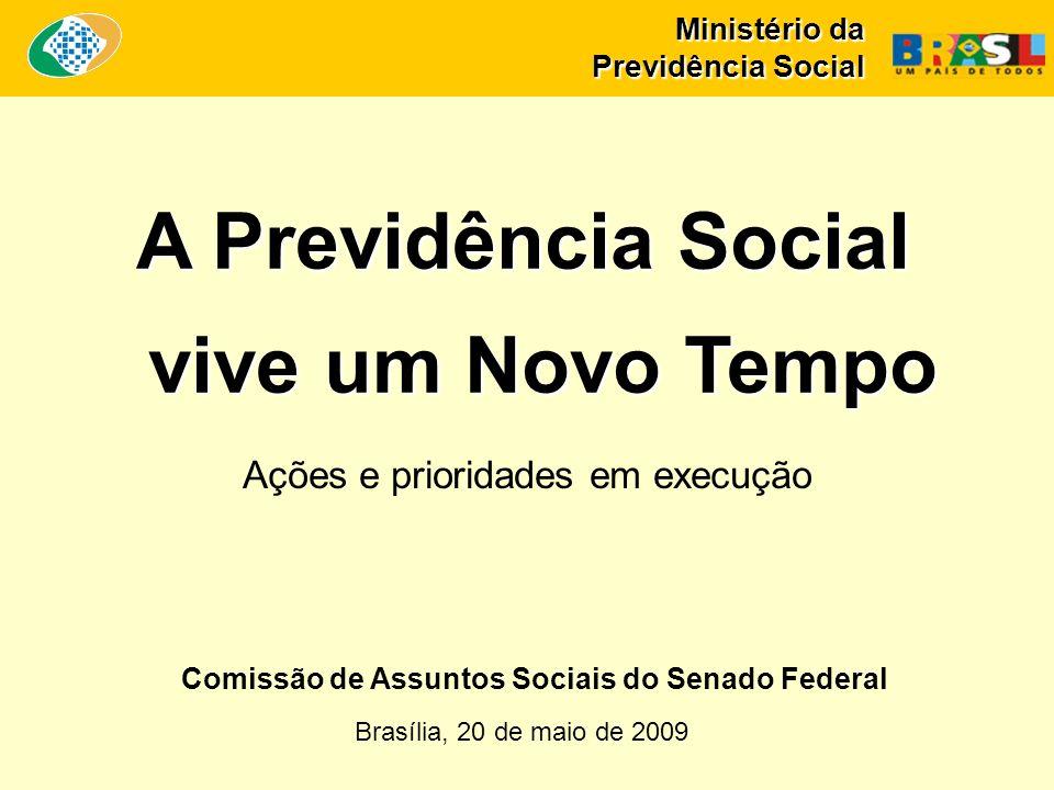Ministério da Previdência Social A Previdência Social vive um Novo Tempo Brasília, 20 de maio de 2009 Ações e prioridades em execução Comissão de Assuntos Sociais do Senado Federal