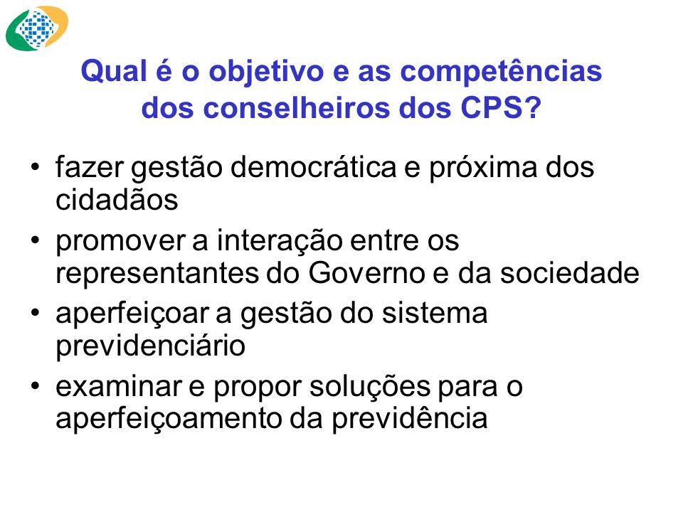 Qual é o objetivo e as competências dos conselheiros dos CPS? fazer gestão democrática e próxima dos cidadãos promover a interação entre os representa