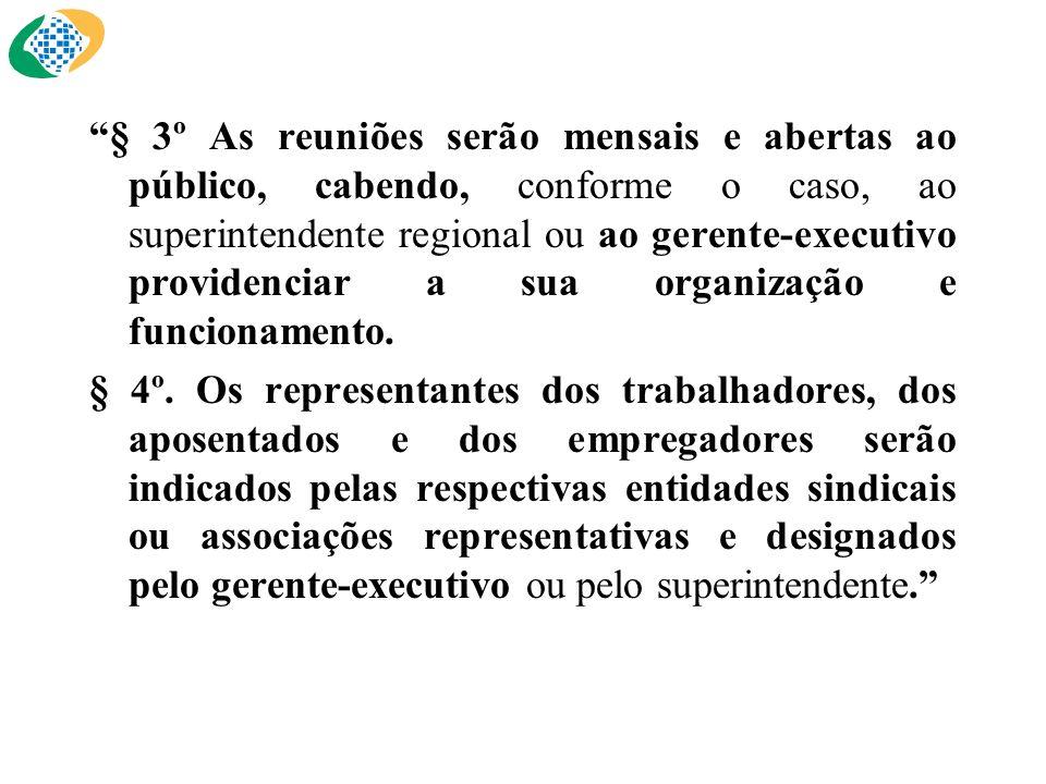 § 3º As reuniões serão mensais e abertas ao público, cabendo, conforme o caso, ao superintendente regional ou ao gerente-executivo providenciar a sua organização e funcionamento.