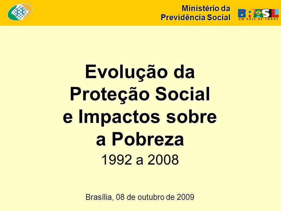 Ministério da Previdência Social Evolução da Proteção Social e Impactos sobre a Pobreza Evolução da Proteção Social e Impactos sobre a Pobreza 1992 a 2008 Brasília, 08 de outubro de 2009