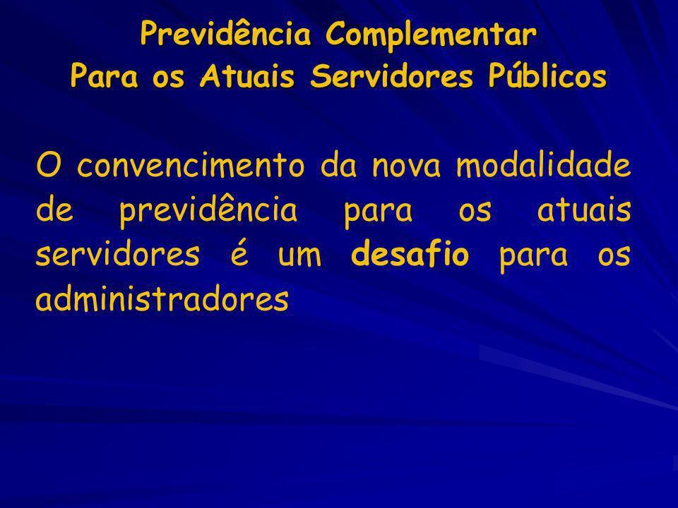 Previdência Complementar Para os Atuais Servidores Públicos O convencimento da nova modalidade de previdência para os atuais servidores é um desafio p