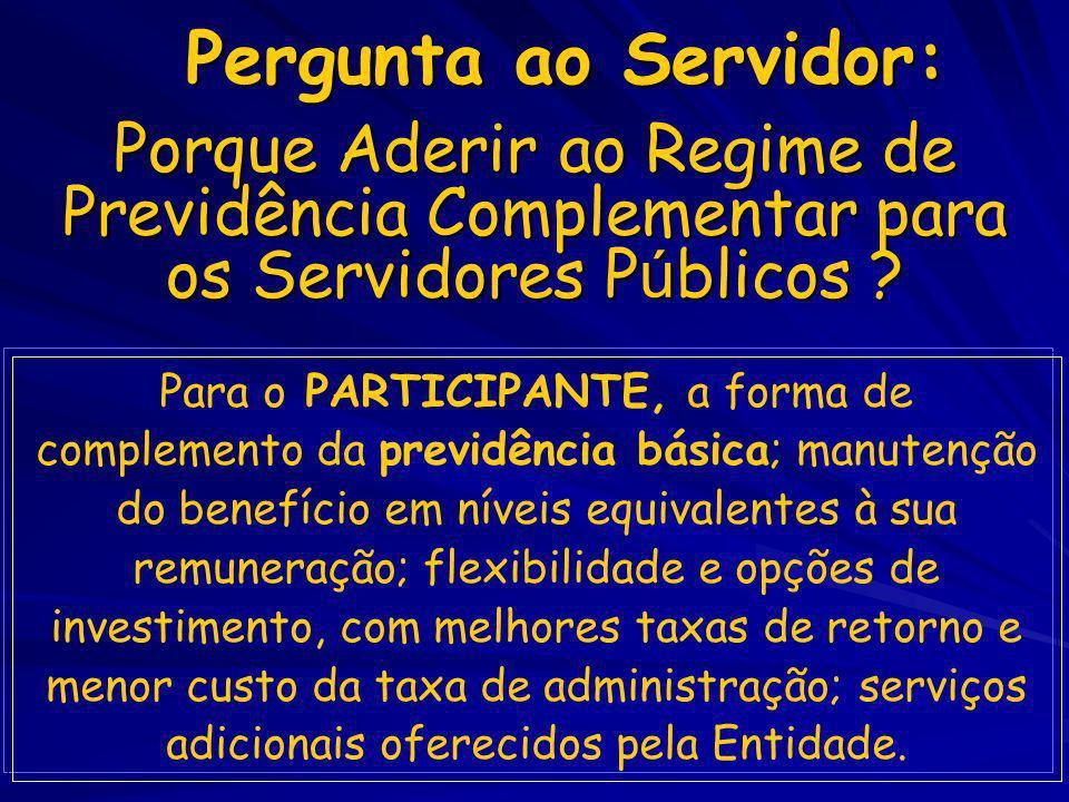 Porque Aderir ao Regime de Previdência Complementar para os Servidores P ú blicos ? Pergunta ao Servidor: Para o PARTICIPANTE, a forma de complemento