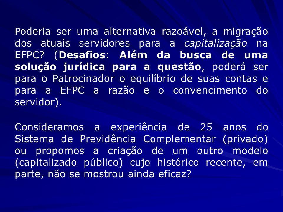 Poderia ser uma alternativa razoável, a migração dos atuais servidores para a capitalização na EFPC? (Desafios: Além da busca de uma solução jurídica