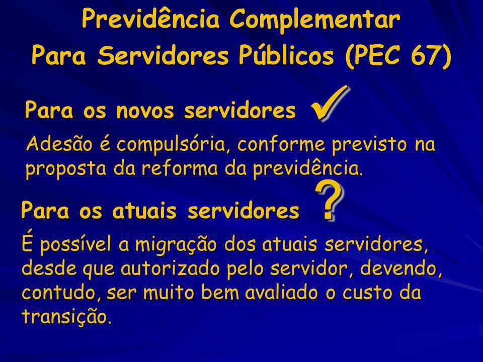 Previdência Complementar Para Servidores Públicos (PEC 67) Para os novos servidores Para os atuais servidores ?? É possível a migração dos atuais serv