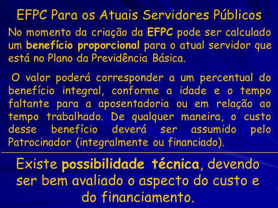 EFPC Para os Atuais Servidores Públicos No momento da criação da EFPC pode ser calculado um benefício proporcional para o atual servidor que está no P