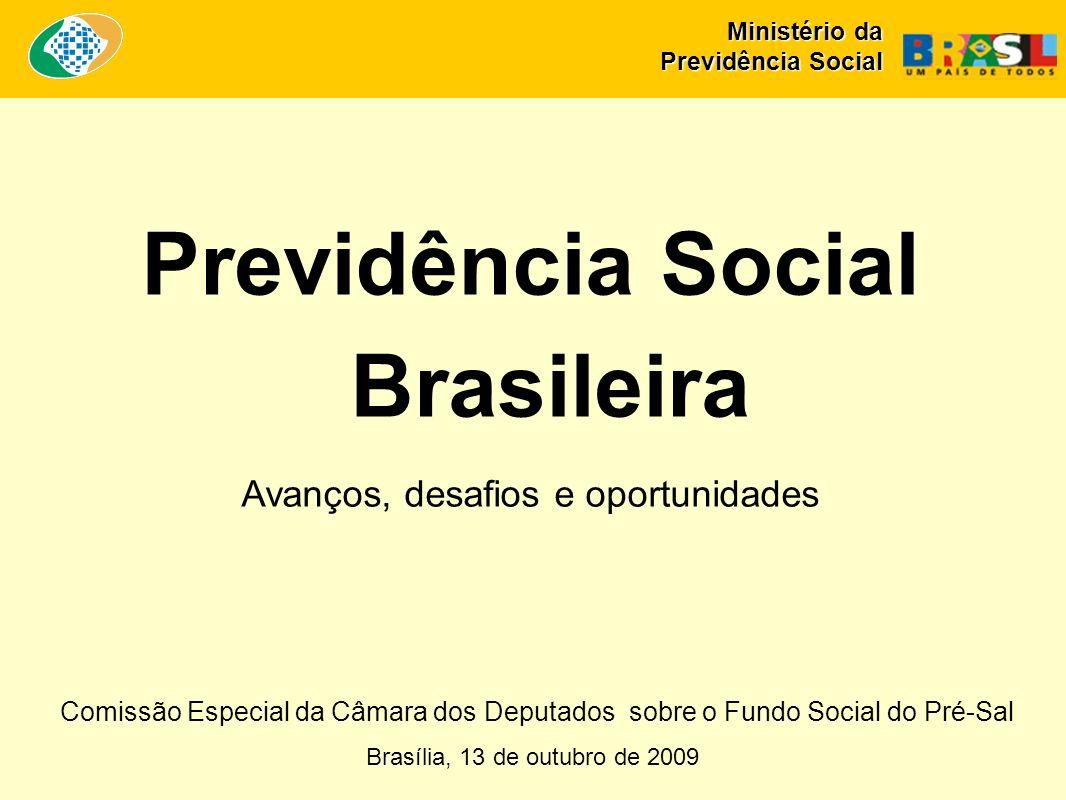Brasília, 13 de outubro de 2009 Previdência Social Brasileira Avanços, desafios e oportunidades Ministério da Previdência Social Comissão Especial da Câmara dos Deputados sobre o Fundo Social do Pré-Sal