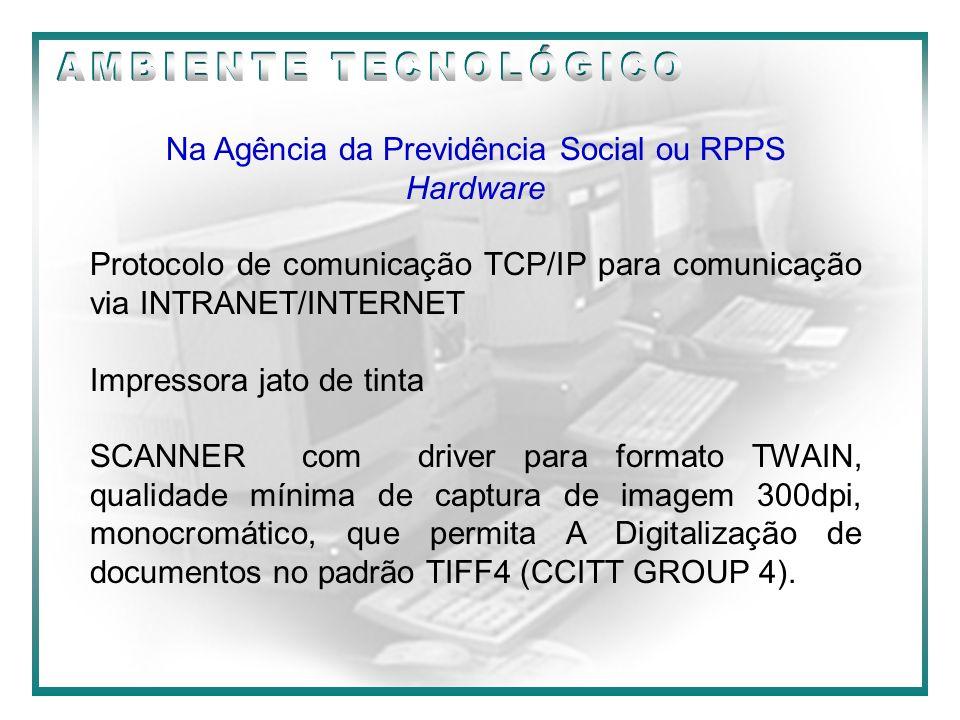 09/2000 Na Agência da Previdência Social ou RPPS Hardware Protocolo de comunicação TCP/IP para comunicação via INTRANET/INTERNET Impressora jato de ti