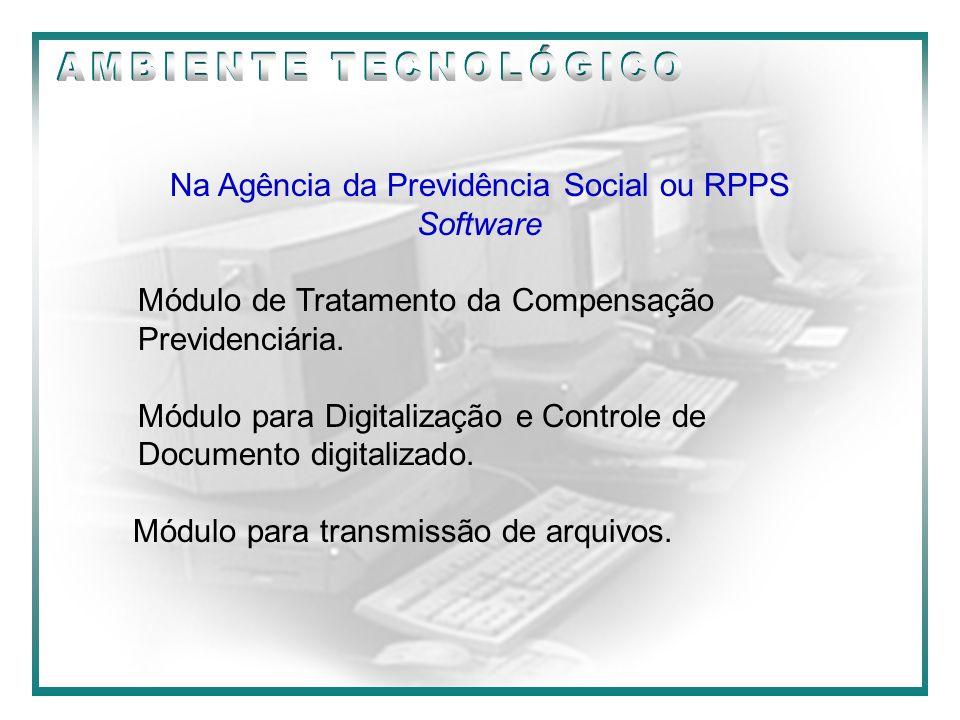 09/2000 Na Agência da Previdência Social ou RPPS Software Módulo de Tratamento da Compensação Previdenciária. Módulo para Digitalização e Controle de