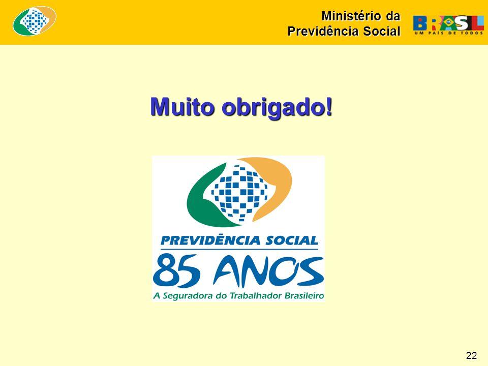 Muito obrigado! Ministério da Previdência Social 22