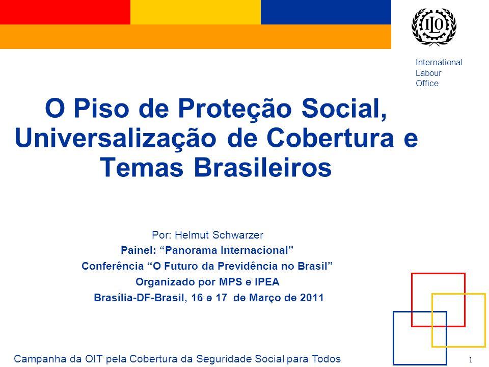 International Labour Office 1 Campanha da OIT pela Cobertura da Seguridade Social para Todos O Piso de Proteção Social, Universalização de Cobertura e